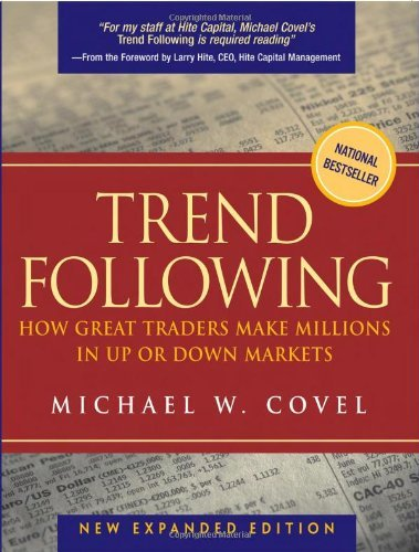 Trend Following: How Great Traders Make Millions in Up or Down Markets, New Expanded Edition by Michael W. Covel (2005-11-12)