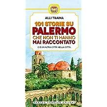 101 storie su Palermo che non ti hanno mai raccontato (eNewton Manuali e Guide) (Italian Edition)