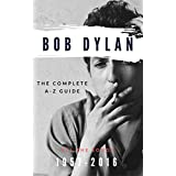 Bob Dylan: The Complete A-Z Songbook: All the Songs, 1957-2016 Guidebook (English Edition)