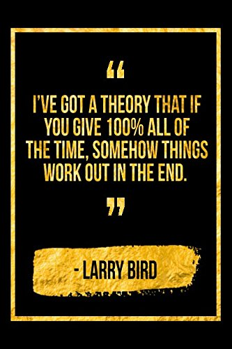 I've Got A Theory That If You Give 100% All Of The Time, Somehow Things Work Out In The End: Black Larry Bird Quote Designer Notebook por Perfect Papers