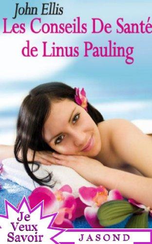 Les Conseils de Santé de Linus Pauling (Je Veux Savoir) par John Ellis