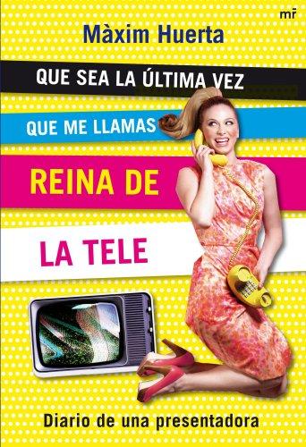 Que sea la última vez que me llamas Reina de la Tele: Diario de una presentadora de televisión