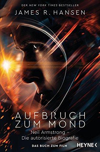 Aufbruch zum Mond: Neil Armstrong - Die autorisierte Biografie - Das Buch zum Film - Jetzt im Kino