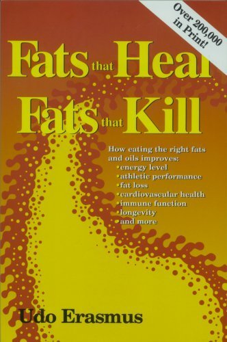 Fats That Heal, Fats That Kill: The Complete Guide to Fats, Oils, Cholesterol and Human Health by Erasmus, Udo (1993) Paperback