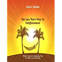 The Lazy Man's Way To Enlightenment: What You're Looking For Is What Is Looking (English Edition)