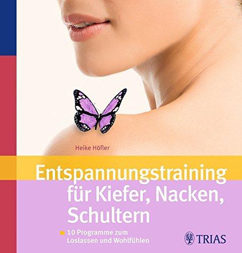Entspannungstraining für Kiefer, Nacken, Schultern: 10 Programme zum Loslassen und Wohlfühlen - Kiefer Ziehen