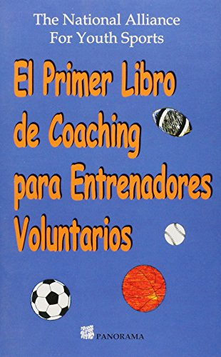 El primer libro de coaching para entrenadores voluntarios/The first book of coaching for voluntary trainers