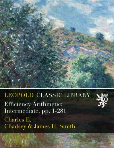 Efficiency Arithmetic: Intermediate, pp. 1-281 por Charles E. Chadsey