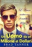 Scarica Libro Un Uomo da un Milione di Dollari London Dates vol 5 (PDF,EPUB,MOBI) Online Italiano Gratis