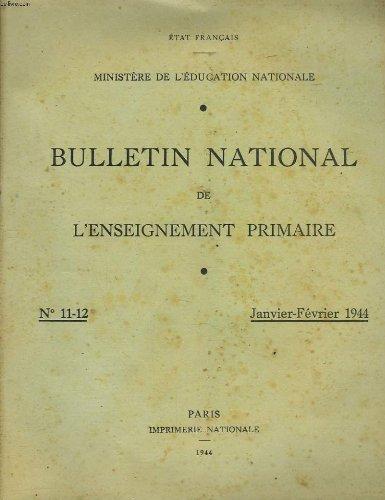 BULLETIN NATIONAL DE L'ENSEIGNEMENT PRIMAIRE N°11-12, JANV-FEV 1944. ELOGE DE L'IGNORANCE, par A. BONNARD/ LE MILIEU RURAL ET L'ENSEIGNEMENT DU CALCUL AU 2e CYCLE, par F. FOURRIER/ LE DESSIN INDUSTRIEL DANS LE PROGRAMME DU 2e CYCLE, par A. GATIGNOL/ ...