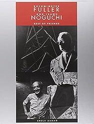 Buckminster Fuller and Isamu Noguchi: Best of Friends by Shoji Sadao (2010-12-01)