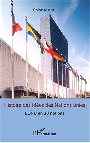 Histoire des idées des Nations unies : L'ONU en 20 notions par Chloé Maurel