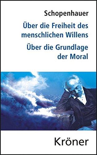 Über die Freiheit des menschlichen Willens/ Über die Grundlage der Moral: Die beiden Grundprobleme der Ethik