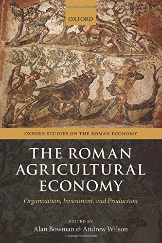 The Roman Agricultural Economy: Organization, Investment, and Production (Oxford Studies on the Roman Economy)