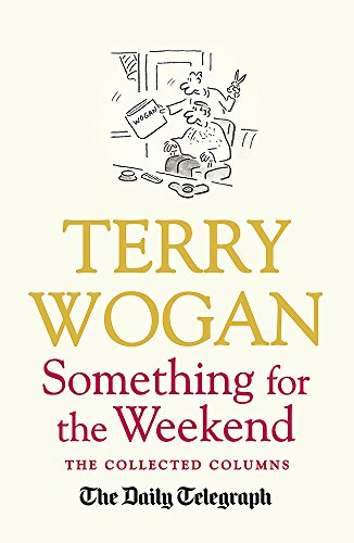 Something for the Weekend: The Collected Columns of Sir Terry Wogan