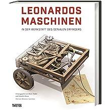 Leonardos Maschinen: In der Werkstatt des genialen Erfinders