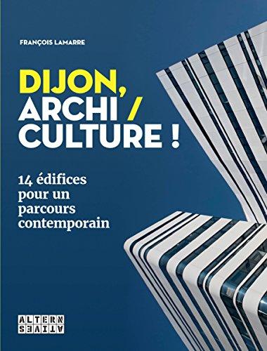 Dijon, archi / culture!: 14 édifices pour un parcours contemporain par François Lamarre