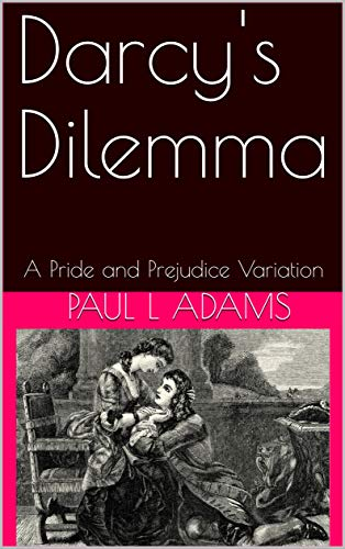 Darcy's Dilemma: A Pride and Prejudice Variation (English Edition)