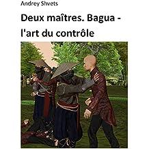 Deux maîtres. Bagua - l'art du contrôle (French Edition)