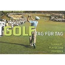 Golf. Turniere, Plätze und Legenden - Tag für Tag: Turniere, Plätze und Legenden