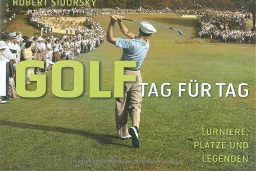 Golf. Turniere, Plätze und Legenden - Tag für Tag: Turniere, Plätze und Legenden (Golf-legende)