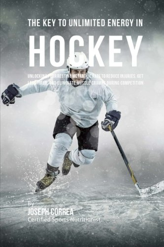 The Key to Unlimited Energy in Hockey: Unlocking Your Resting Metabolic Rate to Reduce Injuries, Get Less Tired, and Eliminate Muscle Cramps during Competition por Joseph Correa (Certified Sports Nutritionist)