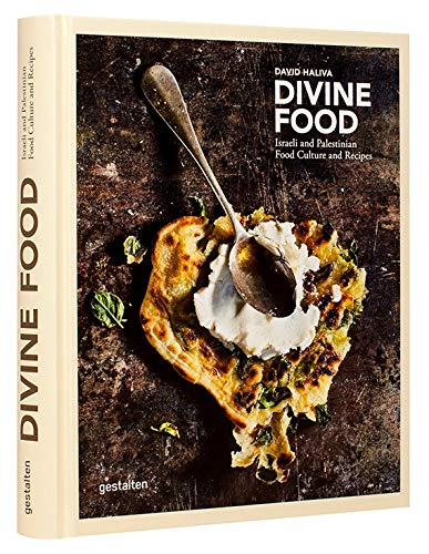 Divine Food: Israeli and Palestinian Food Culture and Recipes: Food Culture and Recipes from Israel and Palestine