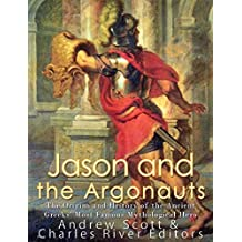 Jason and the Argonauts: The Origins and History of the Ancient Greeks' Most Famous Mythological Hero (English Edition)