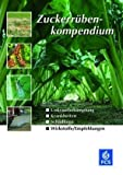 Zuckerrübenkompendium: Unkrautbekämpfung, Krankheiten, Schädlinge, Wirkstoffe/Empfehlungen