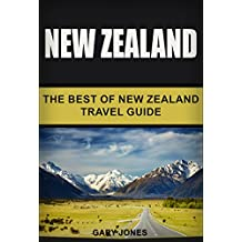 New Zealand: The Best Of New Zealand (Travel Guide - New Zealand) (English Edition)