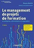 Le management de projets de formation : En entreprise, administration et organisation...