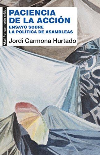 Paciencia de la acción. Ensayo sobre la política de las asambleas (Pensamiento Crítico nº 63) por Jordi Carmona Hurtado