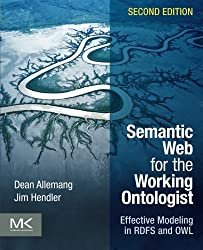 Semantic Web for the Working Ontologist, Second Edition: Effective Modeling in RDFS and OWL by Dean Allemang (2011-06-03)