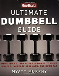 Men's Health Ultimate Dumbbell Guide: More Than 21,000 Moves Designed to Build Muscle, Increase Strength, and Burn Fat.