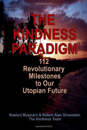 The KINDNESS Paradigm: 112 Revolutionary Milestones to Our Utopian Future