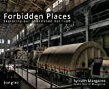Forbidden Places: Exploring our Abandoned Heritage by Margaine, Sylvain (2009) Hardcover