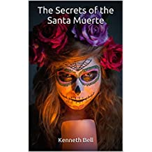 The Secrets of the Santa Muerte