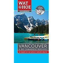 Vancouver en de Canadese Rockies (Wat & hoe onderweg de reisgids voor een actieve & culturele vakantie)