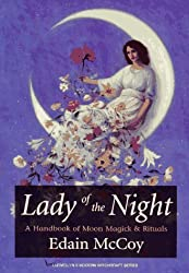 Lady of the Night: A Handbook of Moon Magick & Rituals (Llewellyn's Modern Witchcraft) by Edain McCoy (1990-01-08)
