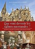 Que vont devenir les églises normandes ? Sauvegarde et valorisation du patrimoine architectural normand