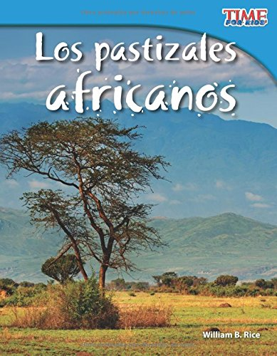 Los Pastizales Africanos (African Grasslands) (Spanish Version) (Fluent Plus) (Time for Kids Nonfiction Readers) por William Rice