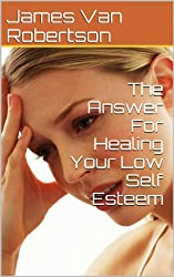 The Answer For Healing Your Low Self Esteem