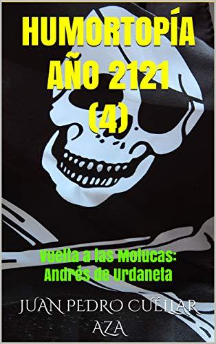 HUMORTOPÍA Año 2121 (4): Vuelta a las Molucas: Andrés de Urdaneta