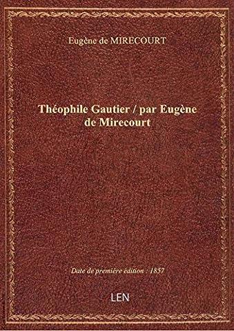 Théophile Gautier / par Eugène de Mirecourt
