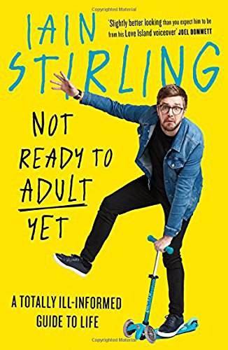 Not Ready to Adult Yet: A Totally Ill-informed Guide to Life por Iain Stirling