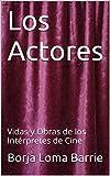 Los Actores: Vidas y Obras de los Intérpretes de Cine