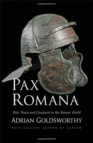 Pax Romana: War, Peace and Conquest in the Roman World por Research Fellow Adrian Goldsworthy