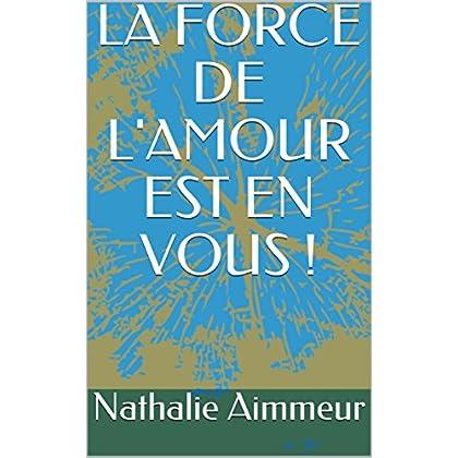 LA FORCE DE L'AMOUR EST EN VOUS !