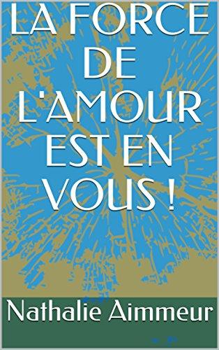 Couverture du livre LA FORCE DE L'AMOUR EST EN VOUS !