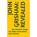 JOHN GRISHAM: REVEALED: One Hundred Things You Didn't Know About John Grisham (English Edition)